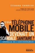 Et si la téléphonie mobile devenait un scandale sanitaire?,